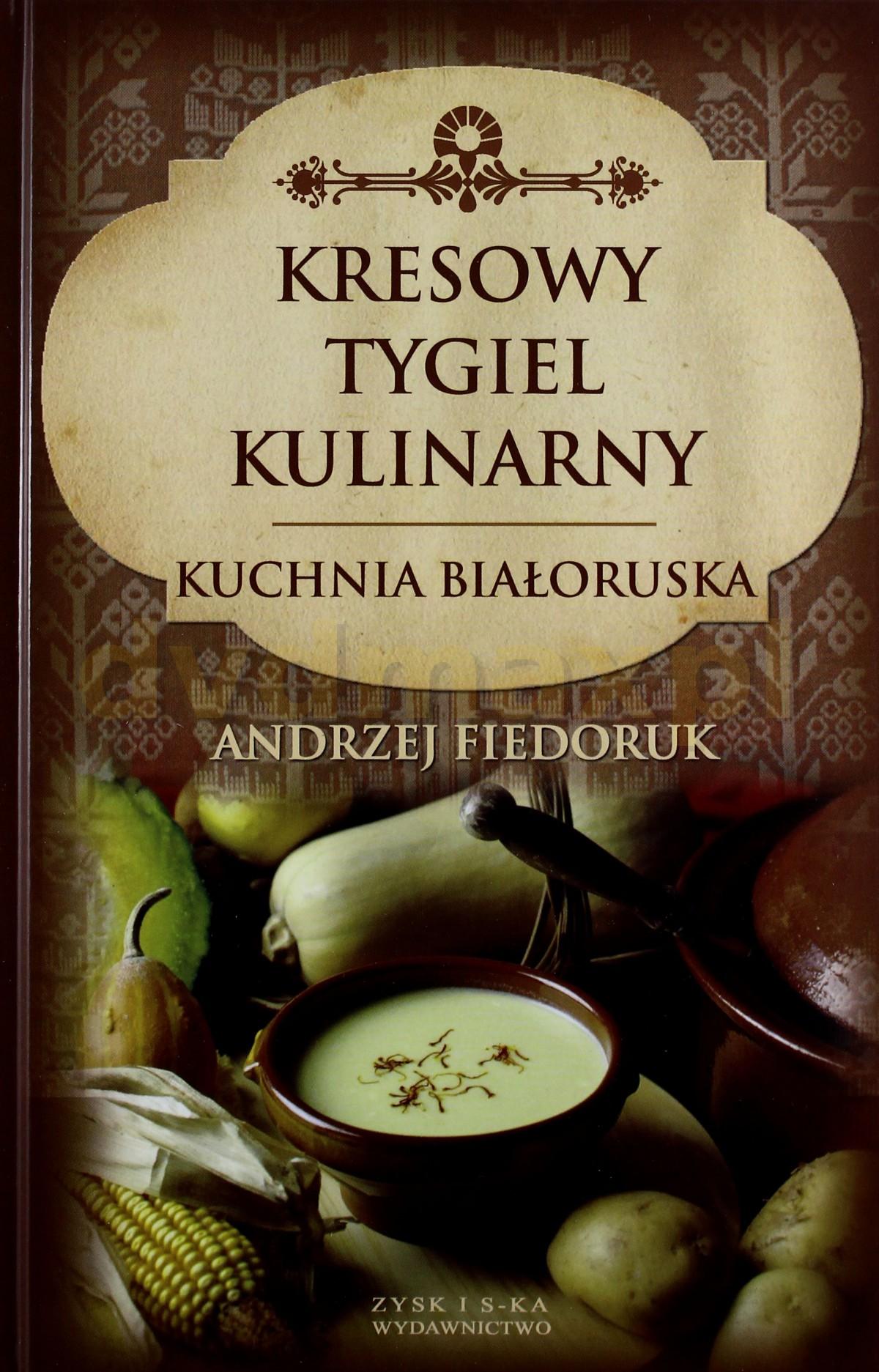 Kresowy Tygiel Kulinarny - Andrzej Fiedoruk [KSIĄŻKA] - Andrzej Fiedoruk