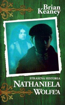 Straszna Historia Nathaniela Wolfe'a T.1 - Brian Keaney [KSIĄŻKA] - Brian Keaney