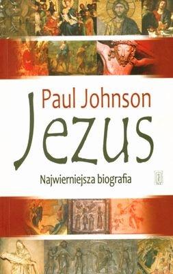 Jezus Najwierniejsza Biografia (twarda) - Paul Johnson [KSIĄŻKA] - Paul Johnson