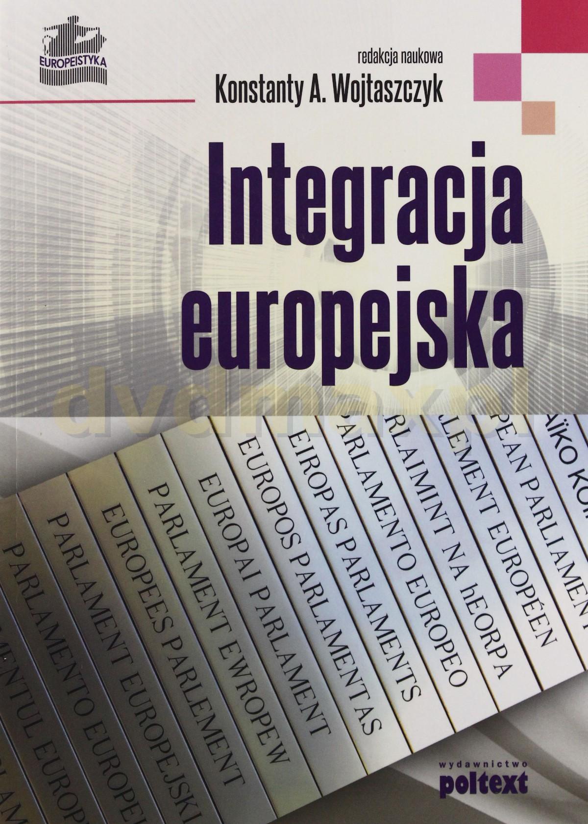 Integracja Europejska - Konstanty A. Wojtaszczyk [KSIĄŻKA] - Konstanty A. Wojtaszczyk