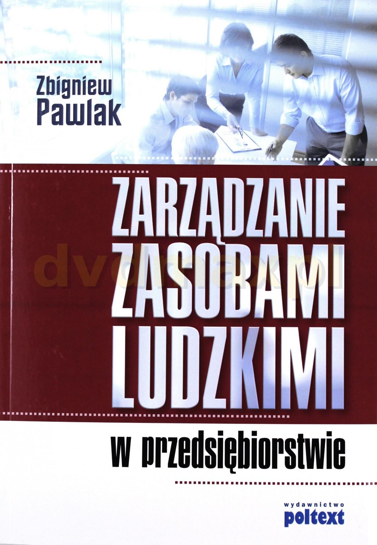 Zarządzanie Zasobami Ludzkimi W Przedsiębiorstwie - Zbigniew Pawlak [KSIĄŻKA] - Zbigniew Pawlak