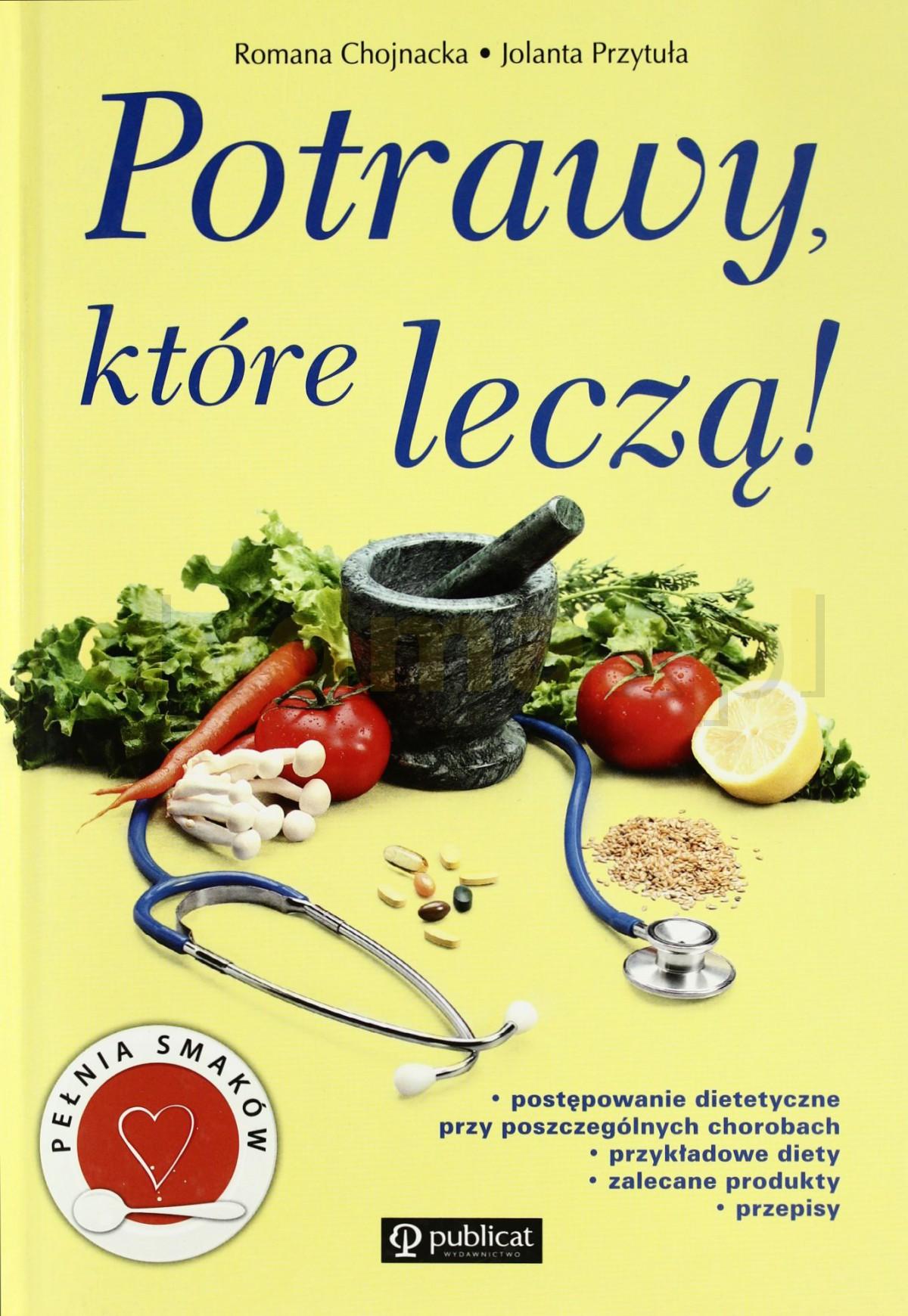 Potrawy Które Leczą! (twarda) - Romana Chojnacka, Jolanta Przytuła [KSIĄŻKA] - Romana Chojnacka, Jolanta Przytuła