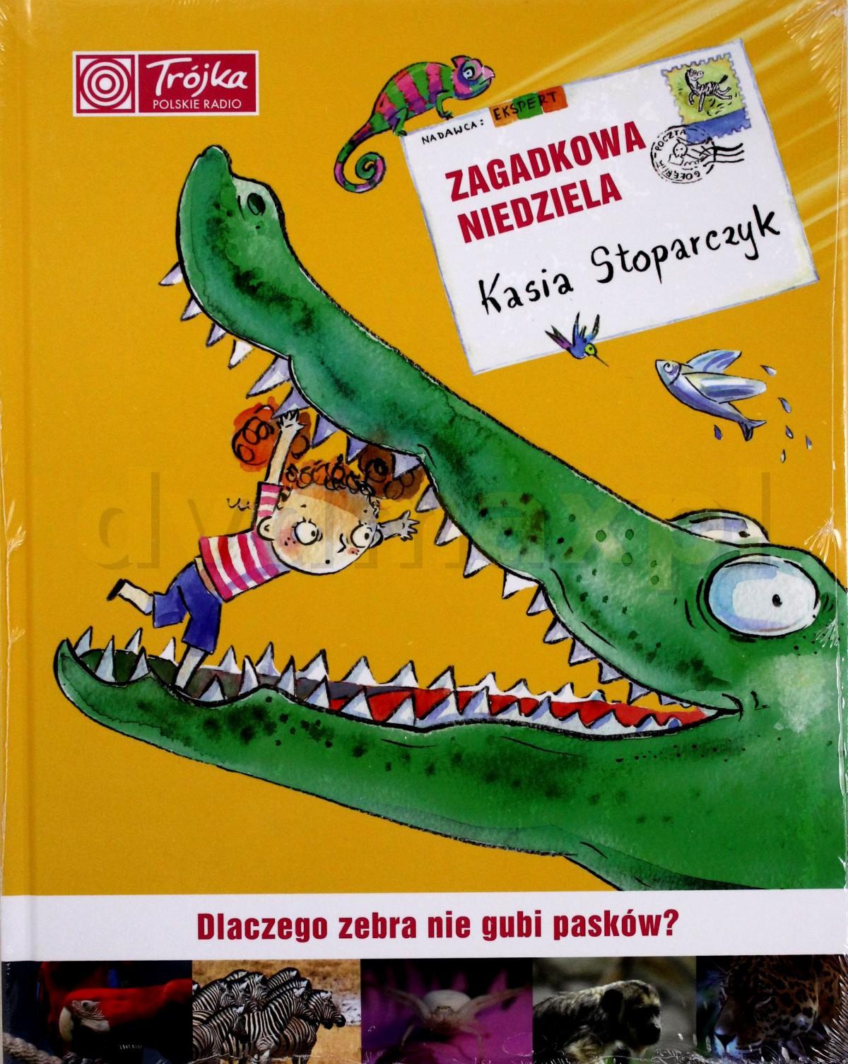 Zagadkowa Niedziela Dlaczego Zebra Nie Gubi Pasków (twarda) - Katarzyna Stoparczyk [KSIĄŻKA] - Katarzyna Stoparczyk