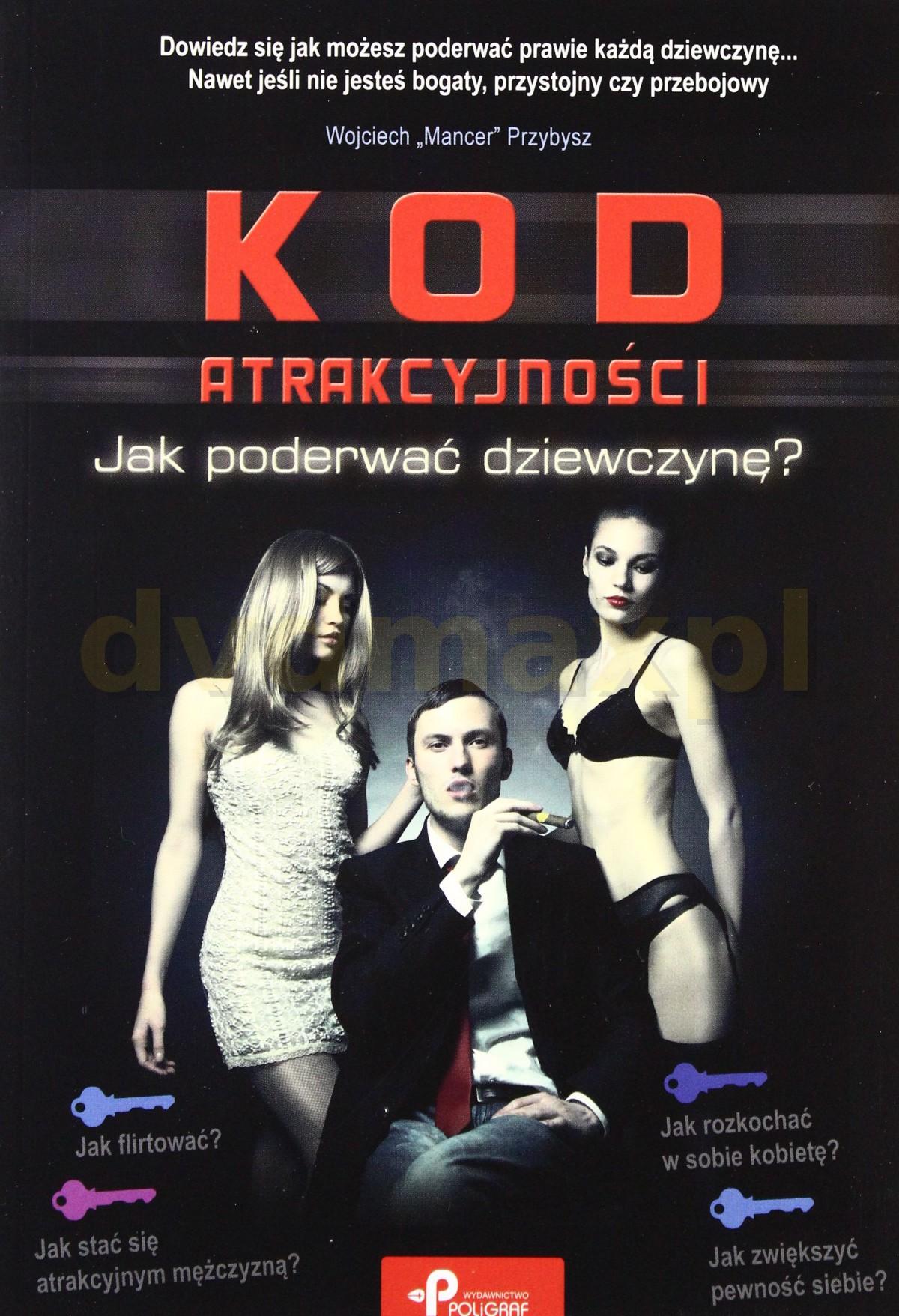 Kod atrakcyjności. Jak poderwać dziewczynę? - Wojciech