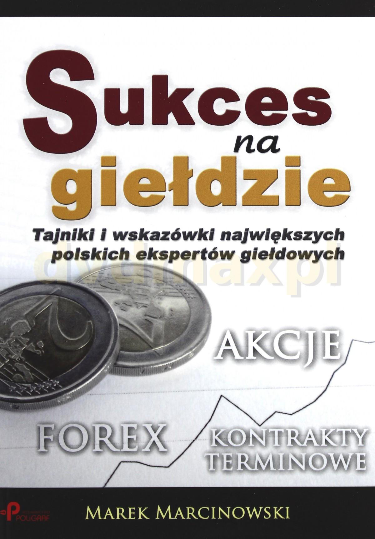 Sukces na giełdzie (V)Tajniki i wskazówki największych polskich ekspertów giełdowych - Marek Marcinowski [KSIĄŻKA] - Marek Marcinowski