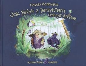 Jak jeżyk z jerzykiem odkryli Afrykę - Urszula Kozłowska [KSIĄŻKA] - Urszula Kozłowska
