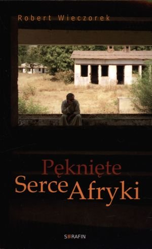 Pęknięte Serce Afryki [KSIĄŻKA] - Robert Wieczorek