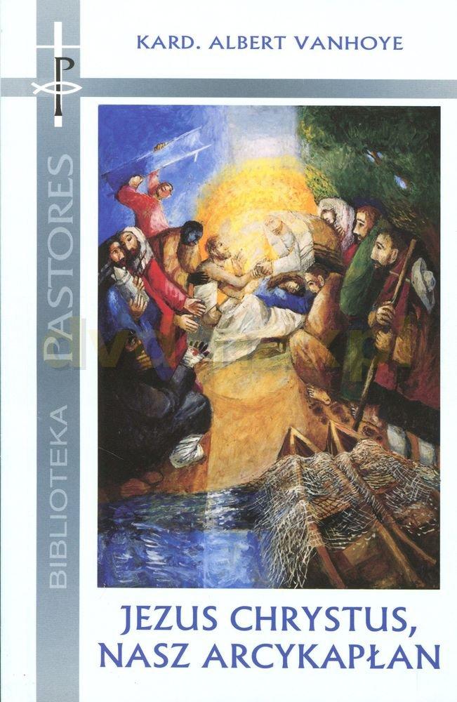 Jezus Chrystus , nasz arcykapłan - Kard. Albert Vanhoye [KSIĄŻKA] - Kard. Albert Vanhoye