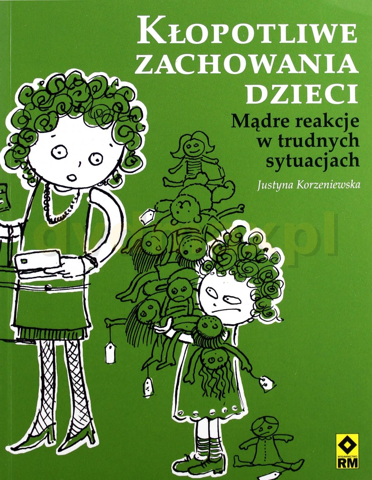Kłopotliwe zachowania dzieci - Justyna Korzeniewska [KSIĄŻKA] - Justyna Korzeniewska
