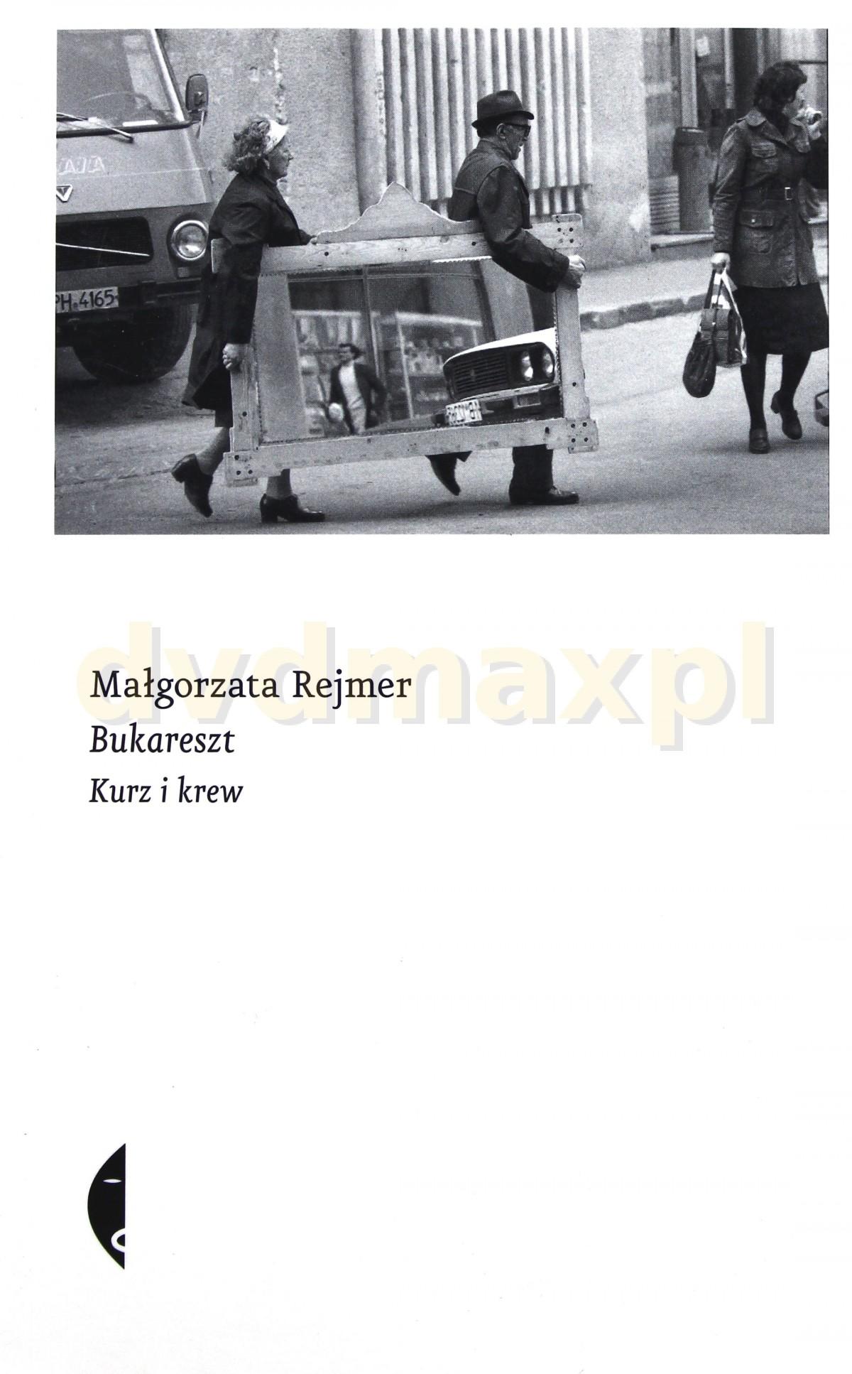 Bukareszt Krew I Kurz - Małgorzata Rejmer [KSIĄŻKA] - Małgorzata Rejmer
