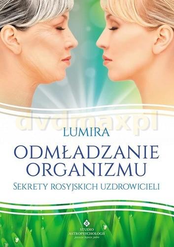 Odmładzanie Organizmu Sekrety Rosyjskich Uzdrowicieli - Lumira [KSIĄŻKA] - Lumira