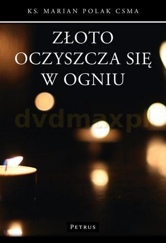 Złoto Oczyszcza Się W Ogniu - Marian Polak [KSIĄŻKA] - Marian Polak