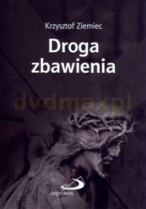 Droga zbawienia - Krzysztof Ziemiec [KSIĄŻKA] - Krzysztof Ziemiec