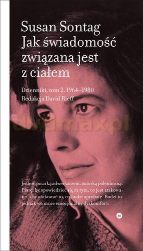 Jak Świadomość Związana Jest z Ciałem Dzienniki Tom 2 1964-1980 - Susan Sontag [KSIĄŻKA] - Susan Sontag