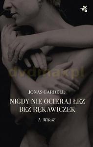 Nigdy nie ocieraj łez bez rękawiczek. Tom 1: Miłość - Gardell Jonas [KSIĄŻKA] - Gardell Jonas