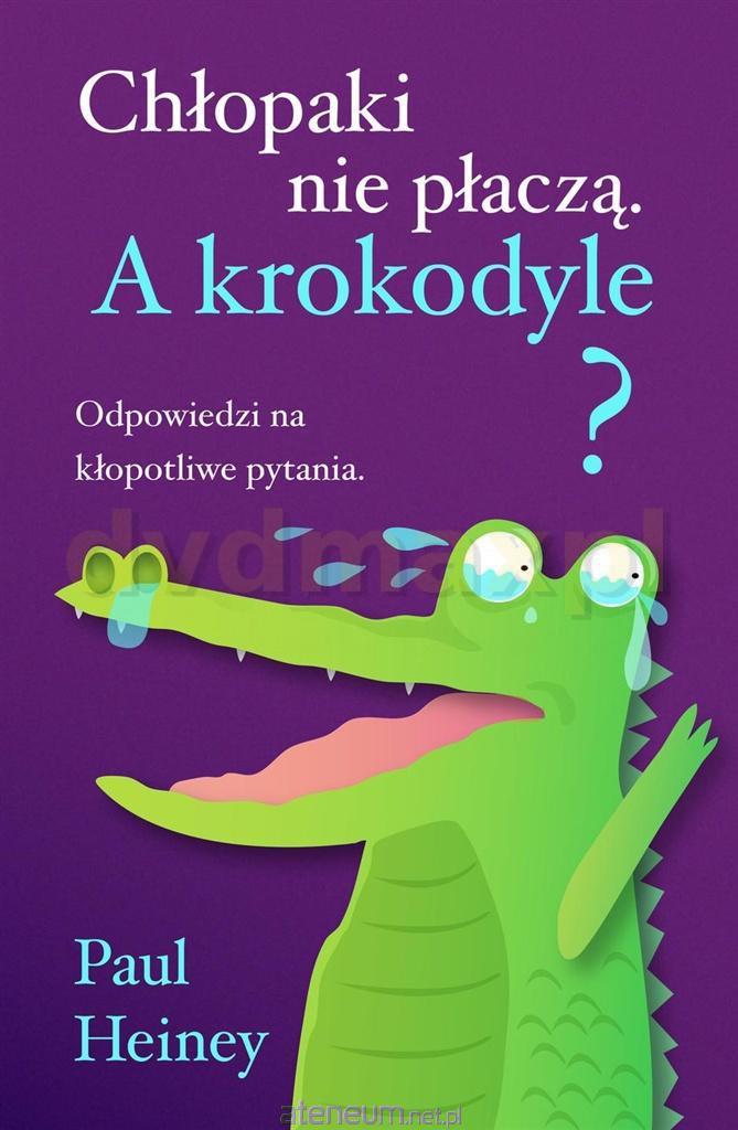 Chłopaki nie płaczą. A krokodyle? - Paul Heiney [KSIĄŻKA] - Paul Heiney