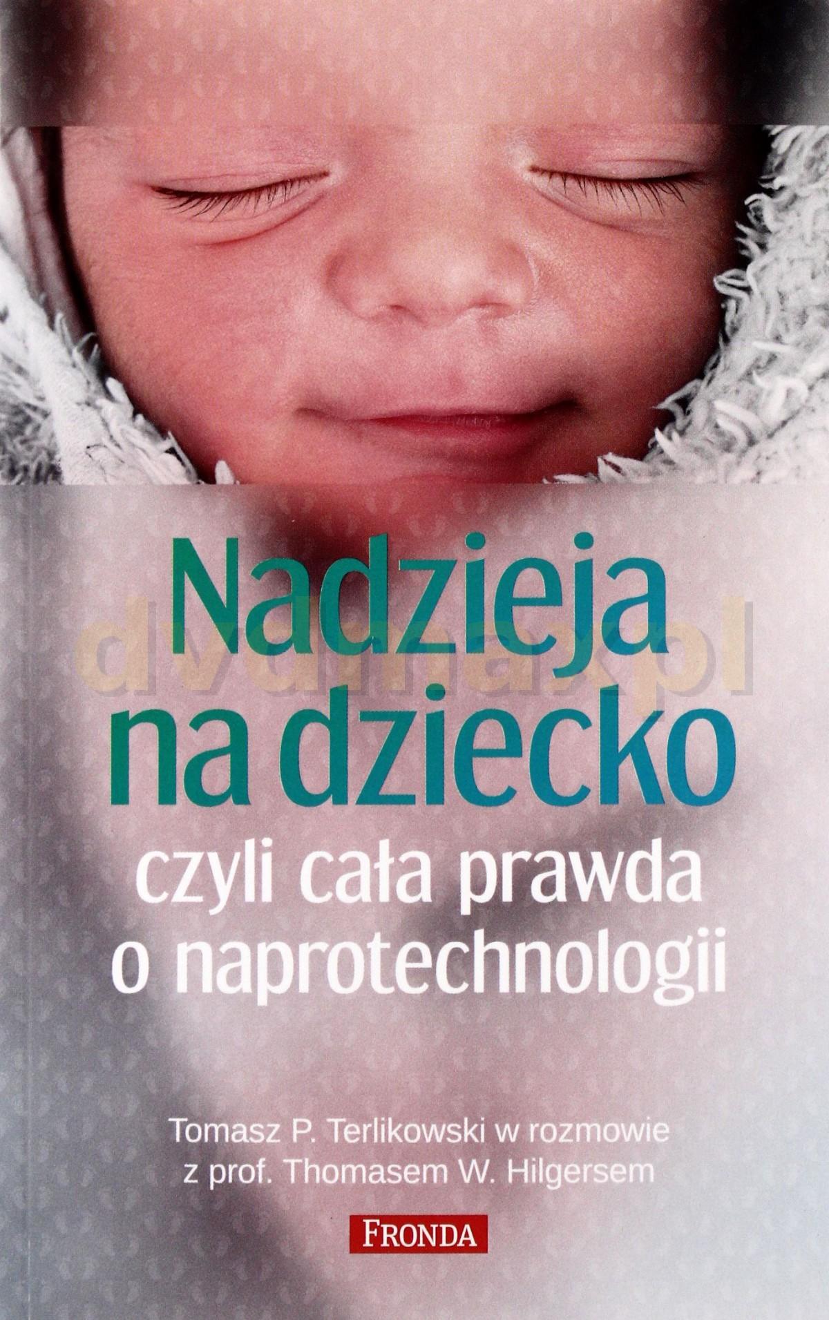 Nadzieja na dziecko czyli cała prawda o naprotechnologii - Tomasz Terlikowski [KSIĄŻKA] - Thomas Hilgers , Tomasz P. Terlikowski
