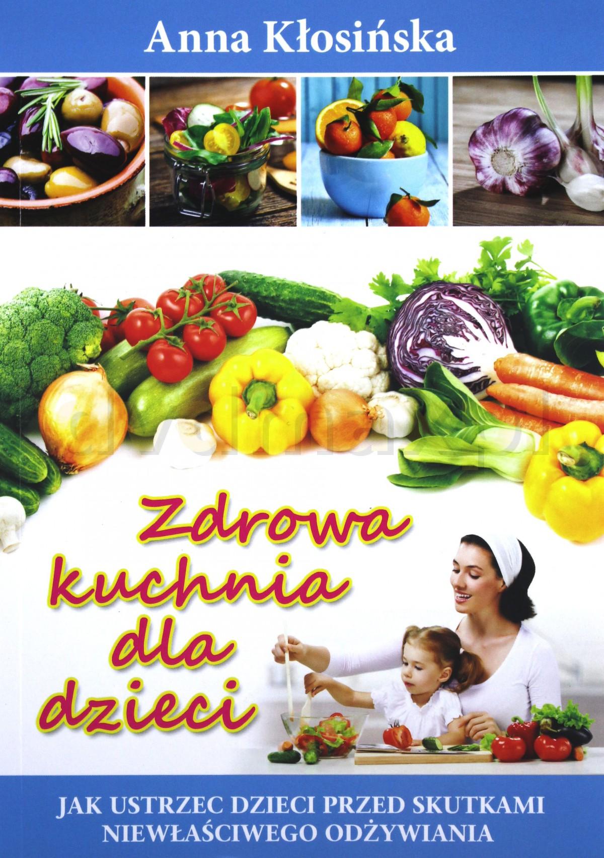 Zdrowa kuchnia dla dzieci - Anna Kłosińska [KSIĄŻKA] - Anna Kłosińska