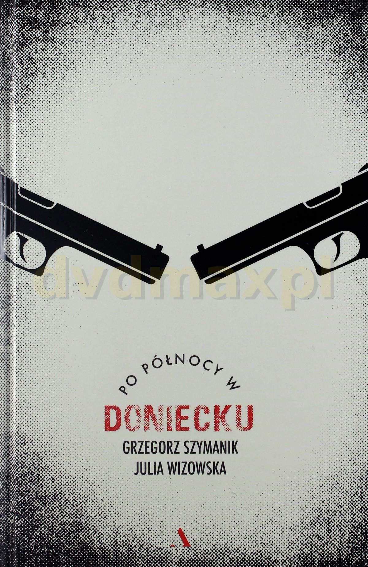 Po północy w Doniecku - Grzegorz Szymanik [KSIĄŻKA] - Grzegorz Szymanik