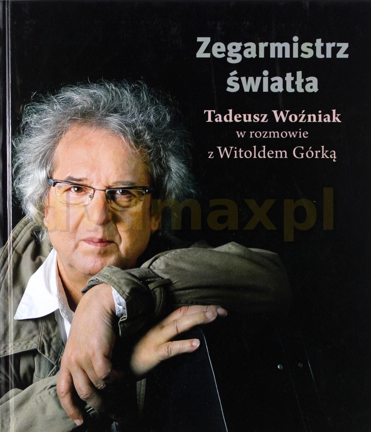 Zegarmistrz światła. Tadeusz Woźniak w rozmowie z Witoldem Górką - Witold Górka [KSIĄŻKA] - Witold Górka